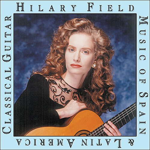 Music of Spain and Latin America on Classical Guitar by Hilary Field