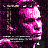 So You Want To Write a Fugue?  A Celebration of Glenn Gould by Various Artists