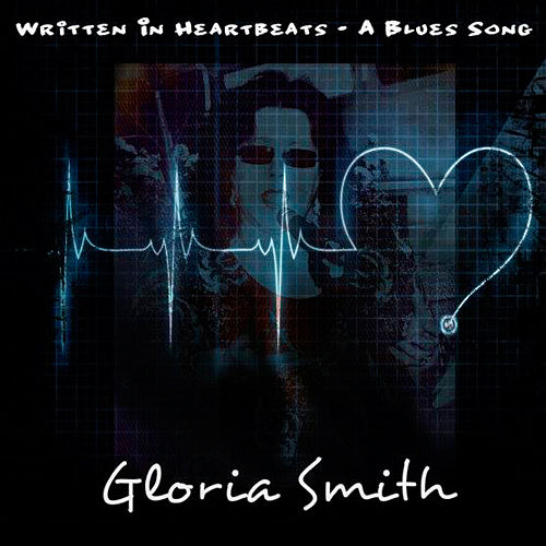 Play & Download Written in Heartbeats - A Blues Song by Gloria Smith | Napster