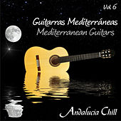Play & Download Andalucía Chill - Guitarras Mediterráneas / Mediterranean Guitars - Vol. 6 by Various Artists | Napster