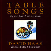 Play & Download Table Songs: Music for Communion by David Haas | Napster