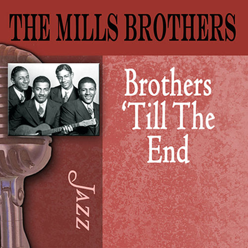 Brothers 'Til The End by The Mills Brothers
