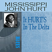 It HURT'S In The Delta by Mississippi John Hurt