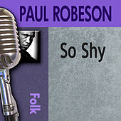 So Shy by Paul Robeson