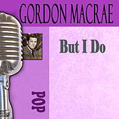 But I Do by Gordon MacRae
