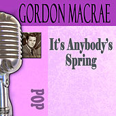 It's Anybody's Spring by Gordon MacRae