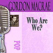 Who Are We? by Gordon MacRae