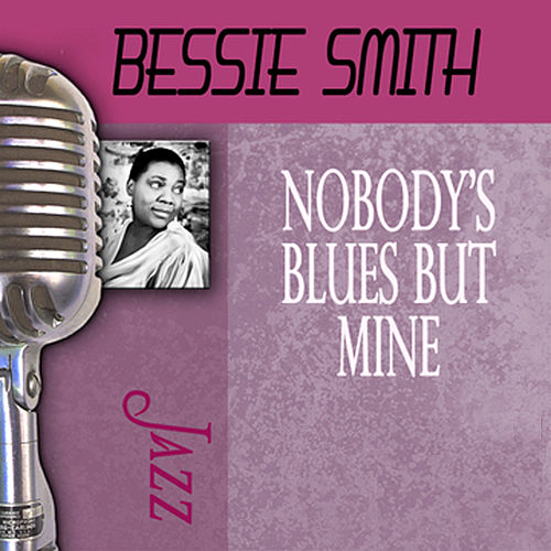 Play & Download Nobody's Blues But Mine by Bessie Smith | Napster