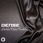 Behind Closed Curtains by Dense