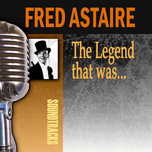 Play & Download The Legend That Was… by Fred Astaire | Napster