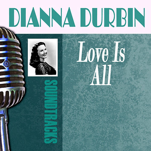 Love Is All by Deanna Durbin
