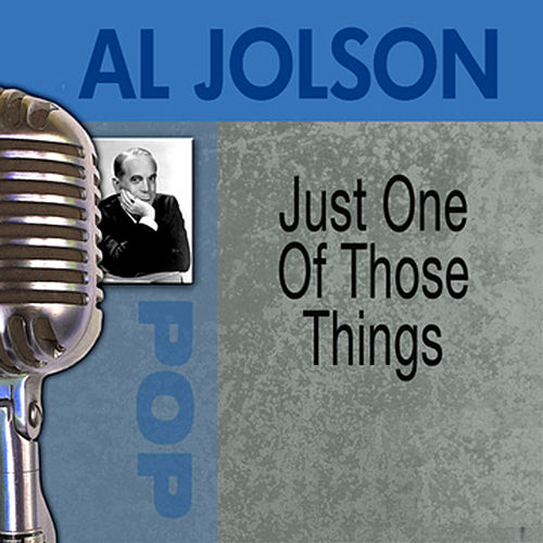Play & Download Just One Of Those Things by Al Jolson | Napster