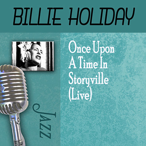 Play & Download Once Upon A Time In Storyville (Live) by Billie Holiday | Napster