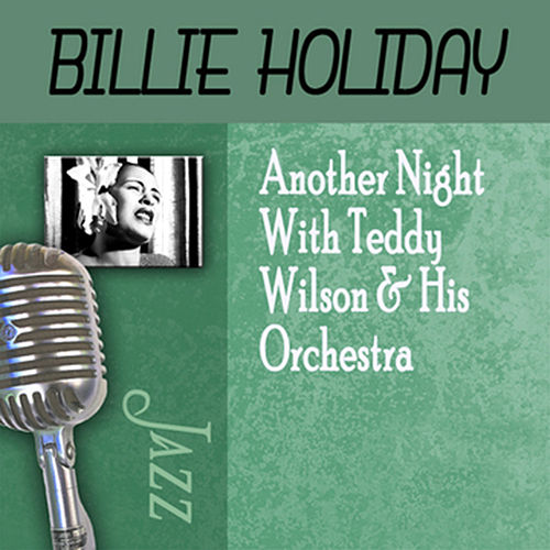 Play & Download Another Night With Teddy Wilson & His Orchestra by Billie Holiday | Napster