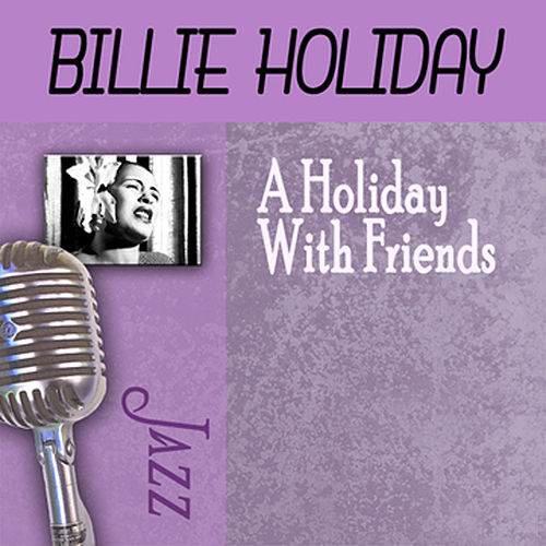 Play & Download A Holiday With Friends by Billie Holiday | Napster