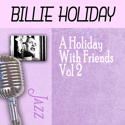 A Holiday With Friends, Vol. 2 by Billie Holiday