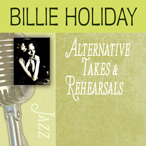 Alternative Takes & Rehearsals by Billie Holiday