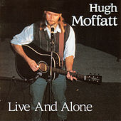 Play & Download Live And Alone by Hugh Moffatt | Napster