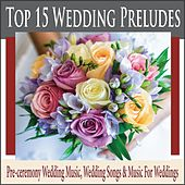 Top 15 Wedding Preludes: Pre-Ceremony Wedding Music, Wedding Songs & Music for Weddings by Steven Snow