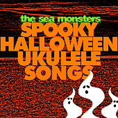 Spooky Halloween Ukulele Songs by The Sea Monsters