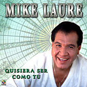 Quisiera Ser Como Tu by Mike Laure