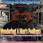 Wondering A Man's Feeling's by Young-N-Dangerous
