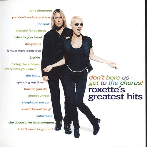 Don't Bore Us - Get To The Chorus! Roxette's Greatest Hits by Roxette