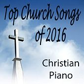 Play & Download Top Church Songs of 2016: Christian Piano by The O'Neill Brothers Group | Napster