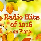 Play & Download Radio Hits of 2016 on Piano by The O'Neill Brothers Group | Napster