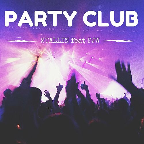 Party Club (feat. P.J.W.) by 2Tallin'