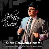 Si Se Enamora de Mi by Johnny Rivera