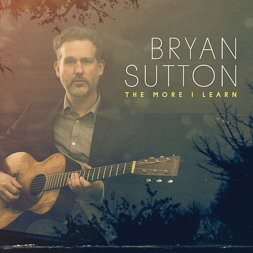 Play & Download The More I Learn by Bryan Sutton | Napster