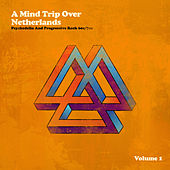 A Mind Trip over Netherlands (Dutch Psychedelia and Progressive Rock 60s/70s), Vol. 1 by Various Artists
