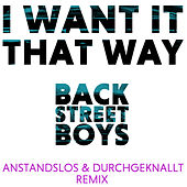 I Want It That Way (Anstandslos & Durchgeknallt Remix) von Backstreet Boys
