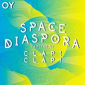Play & Download Space Diaspora (Clap! Clap! Remix) by Oy | Napster