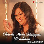 Play & Download Chhodo More Baiyyan (Rendition) by Richa Sharma   Napster