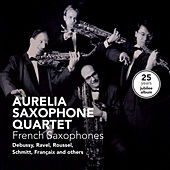 Play & Download French Saxophones - 25 Years Jubilee by Aurelia Saxophone Quartet | Napster