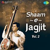 Play & Download Shaam-e-Jagjit, Vol. 2 by Jagjit Singh | Napster