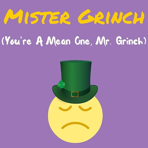 Play & Download Mister Grinch (You're a Mean One, Mr. Grinch) by Allan Sherman | Napster
