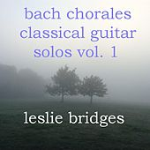 Play & Download Bach Chorales Classical Guitar Solos, Vol. 1 by Leslie Bridges | Napster
