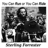 You Can Run or You Can Ride by Sterling Forrester