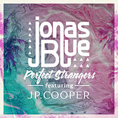 Play & Download Perfect Strangers by Jonas Blue | Napster