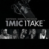 Motown Gospel Presents 1 Mic 1 Take by Various Artists