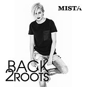 Play & Download Back 2 Roots by Mista | Napster