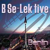 Play & Download B Se-Lek tive Berlin, Vol. 1 by Various Artists | Napster