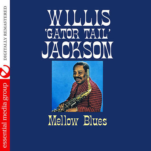 Play & Download Mellow Blues (Digitally Remastered) by Willis Jackson | Napster