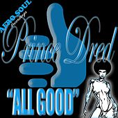 Play & Download All Good by Prince Dred | Napster