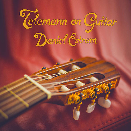 Telemann on Guitar by Daniel Estrem