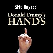 Play & Download Donald Trump's Hands by Skip Haynes | Napster