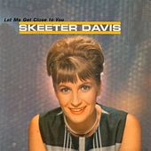 Let Me Get Close To by Skeeter Davis